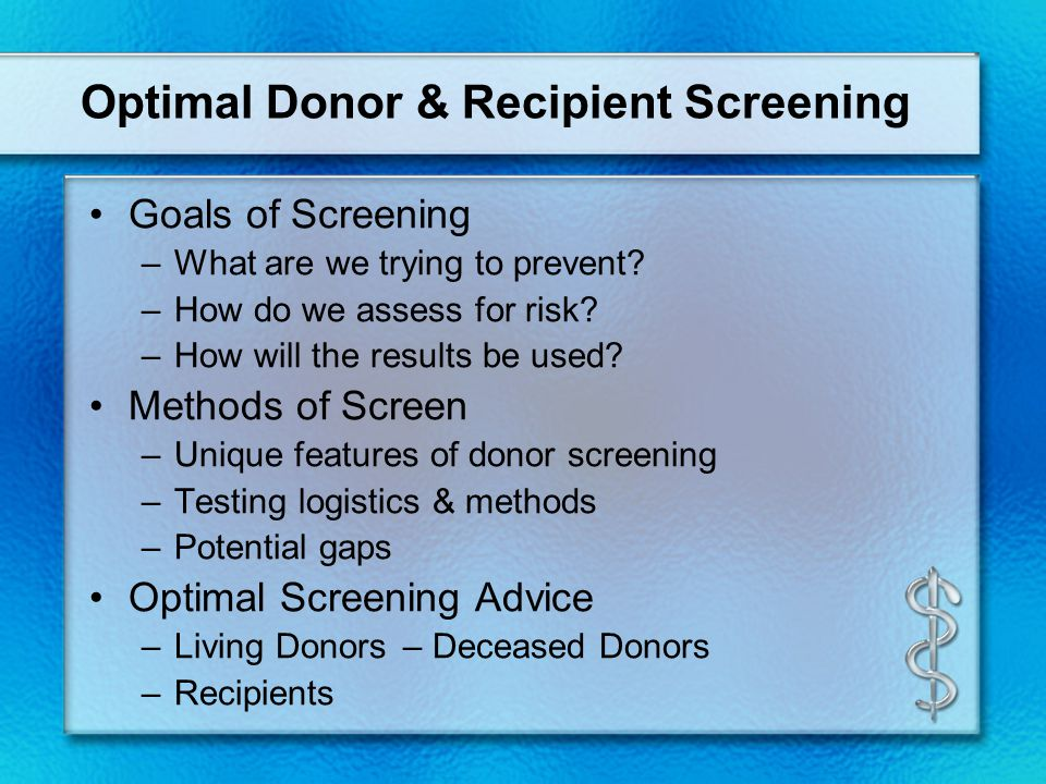 Optimal Donor & Recipient Screening Goals of Screening –What are we trying to prevent.
