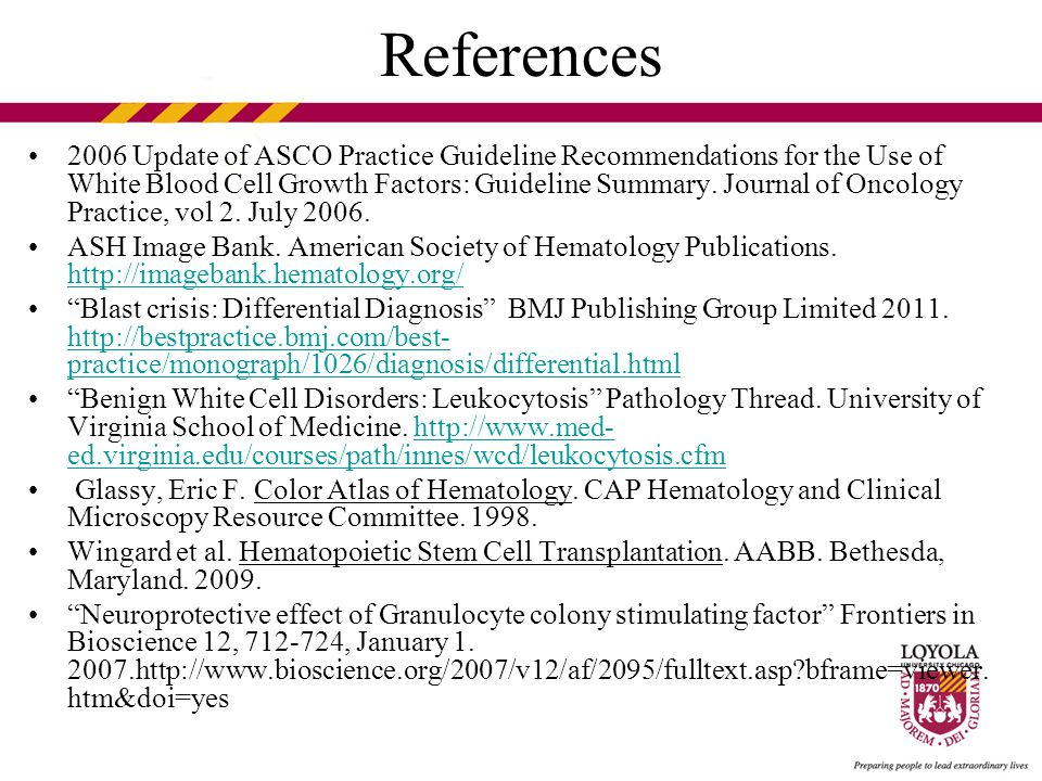References 2006 Update of ASCO Practice Guideline Recommendations for the Use of White Blood Cell Growth Factors: Guideline Summary.