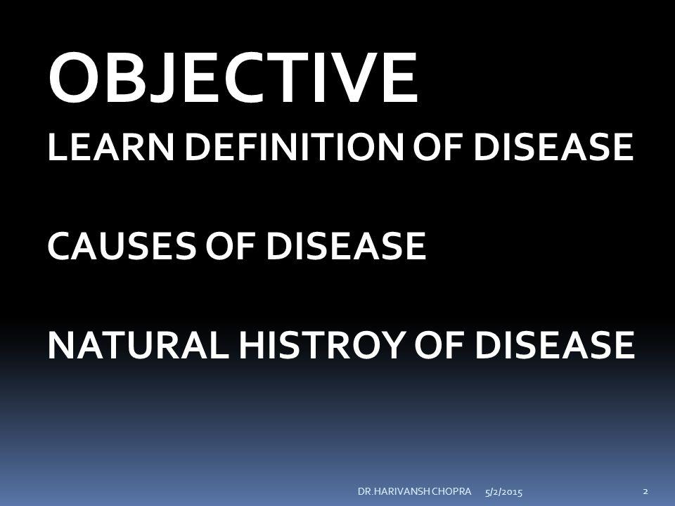 CLASSIFICATION OF DISEASE MENTAL DISEASES ACCIDENTS CONGENITAL DISEASE 5/2/2015 13 DR.HARIVANSH CHOPRA