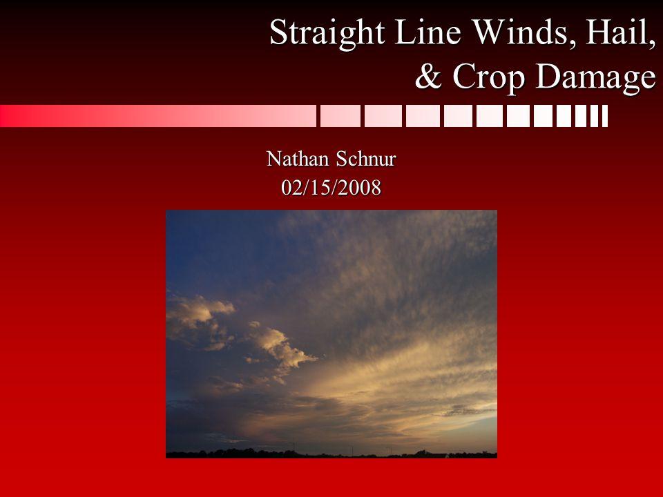 Straight Line Winds, Hail, & Crop Damage Nathan Schnur 02/15/2008