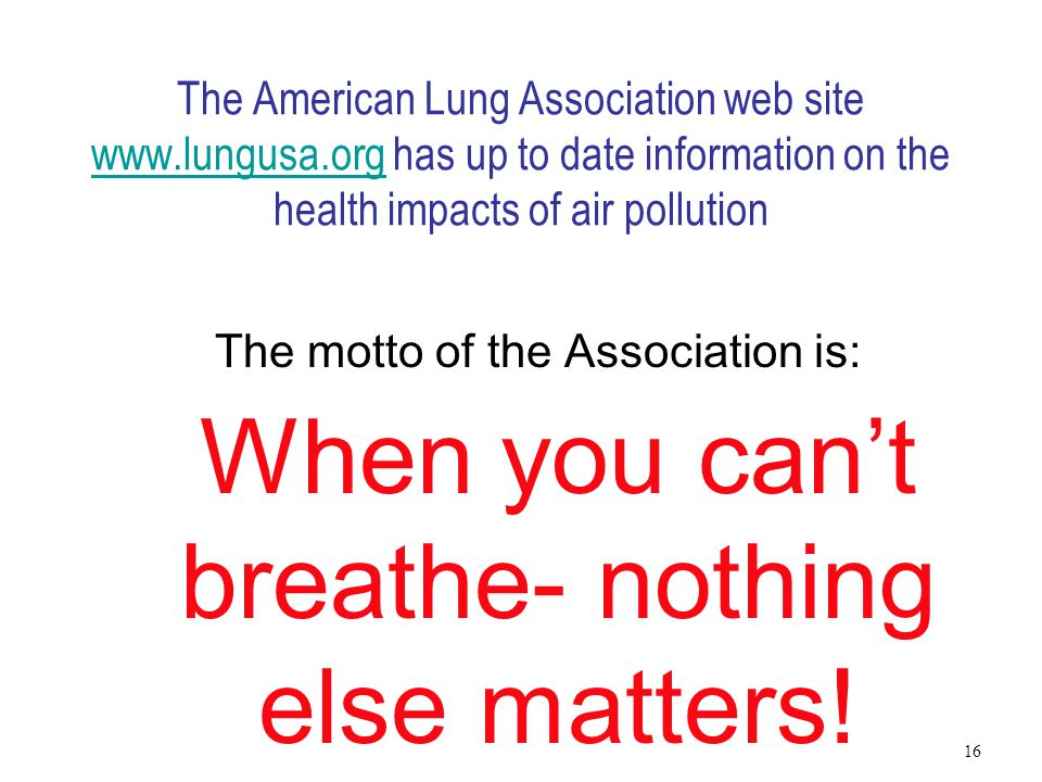 The motto of the Association is: When you can't breathe- nothing else matters.