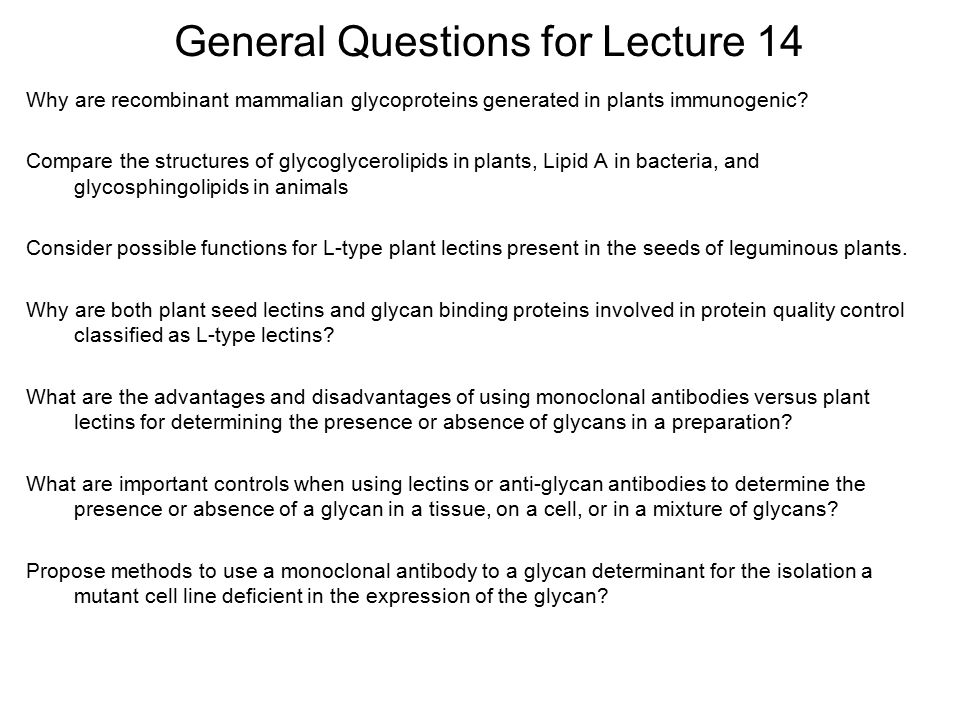 General Questions for Lecture 14 Why are recombinant mammalian glycoproteins generated in plants immunogenic.
