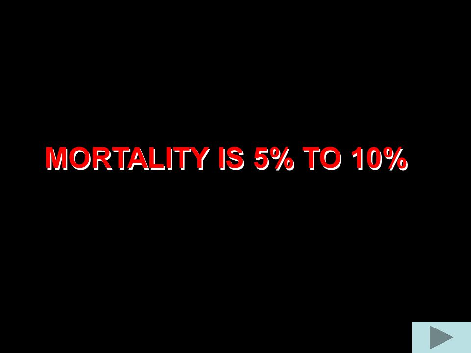 MORTALITY IS 5% TO 10%