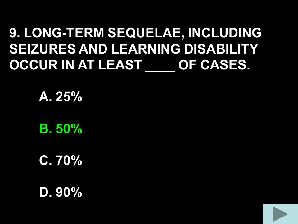 9. LONG-TERM SEQUELAE, INCLUDING SEIZURES AND LEARNING DISABILITY OCCUR IN AT LEAST ____ OF CASES.