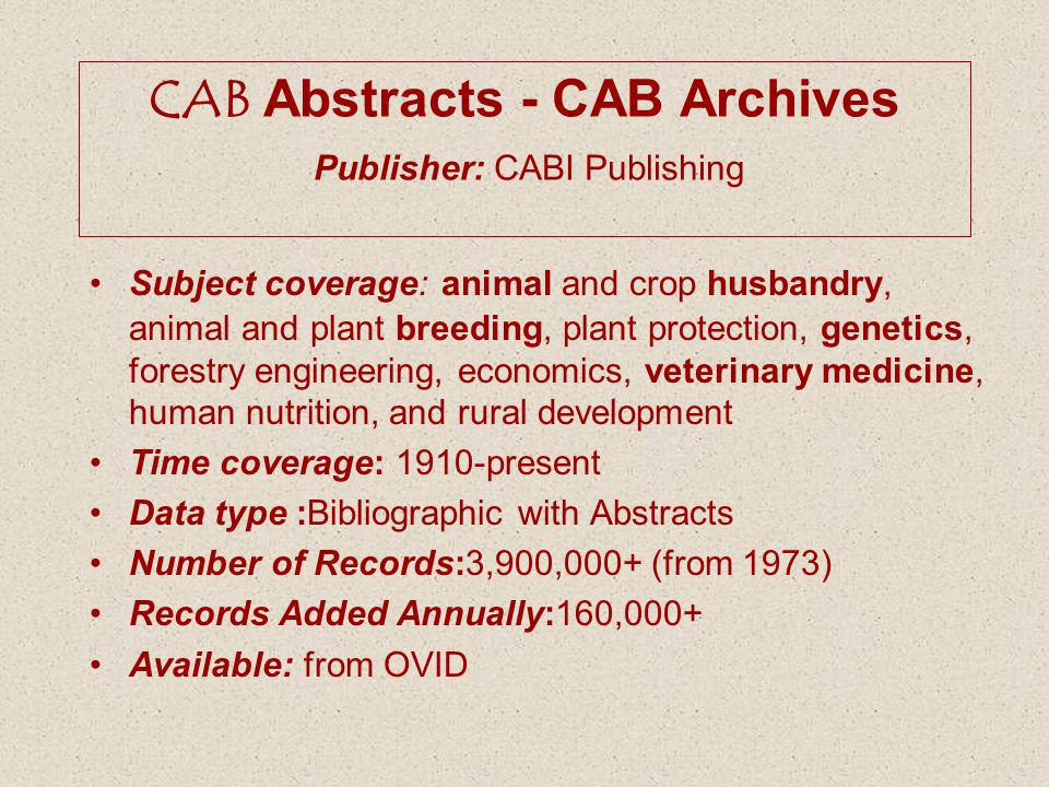 CAB Abstracts - CAB Archives Publisher: CABI Publishing Subject coverage: animal and crop husbandry, animal and plant breeding, plant protection, gene
