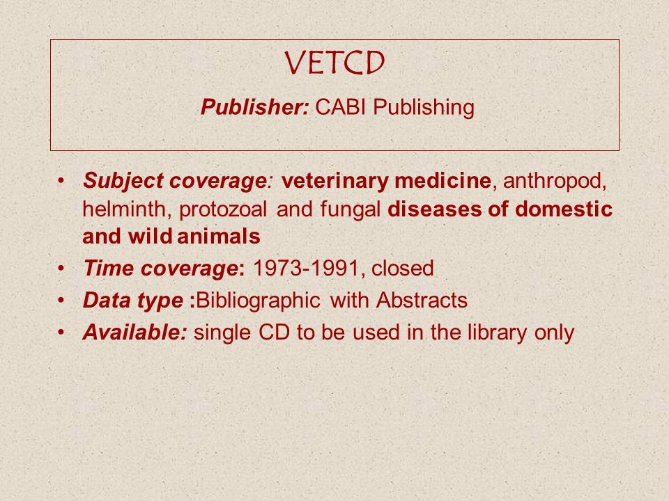 BEASTCD Publisher: CABI Publishing Subject coverage: economically valuable animals and laboratory species relevant to agriculture as well as such specialized areas as the breeding aspects of fur bearing and game animals.