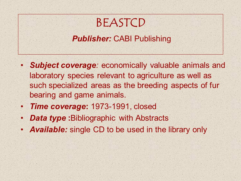 BEASTCD Publisher: CABI Publishing Subject coverage: economically valuable animals and laboratory species relevant to agriculture as well as such spec