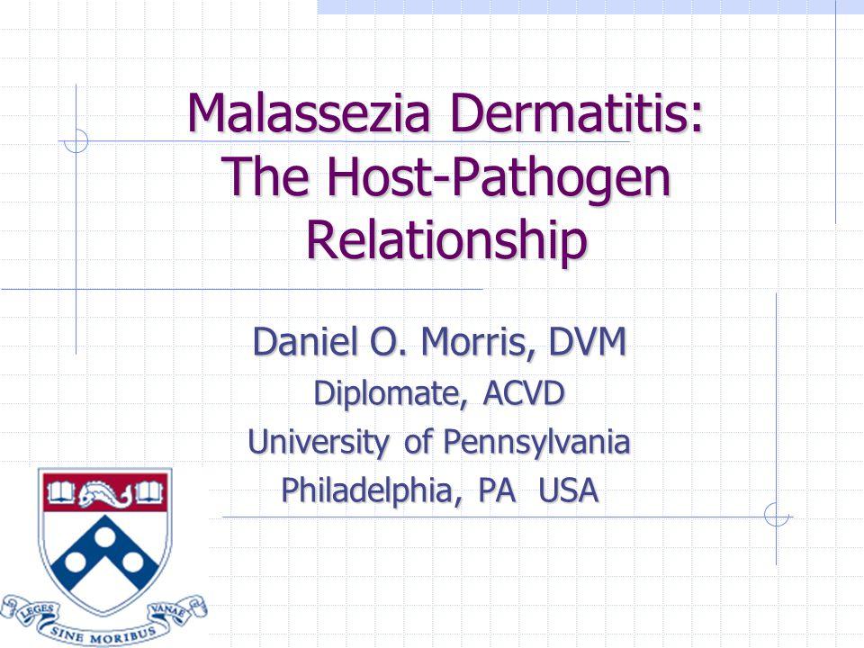 Malassezia Dermatitis: The Host-Pathogen Relationship Daniel O.
