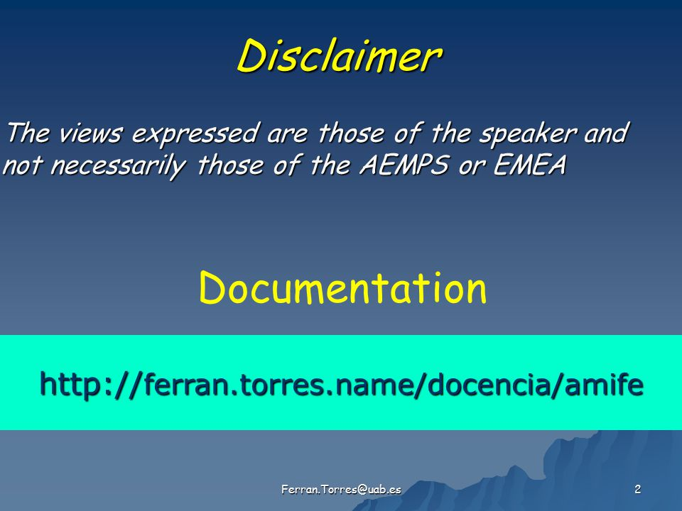 http:// ferran.torres.name/docencia/amife Documentation Ferran.Torres@uab.es 2 Disclaimer The views expressed are those of the speaker and not necessa