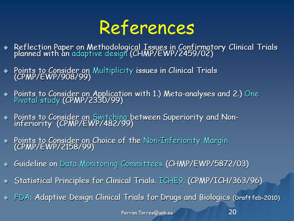 20 References  Reflection Paper on Methodological Issues in Confirmatory Clinical Trials planned with an adaptive design (CHMP/EWP/2459/02)  Points