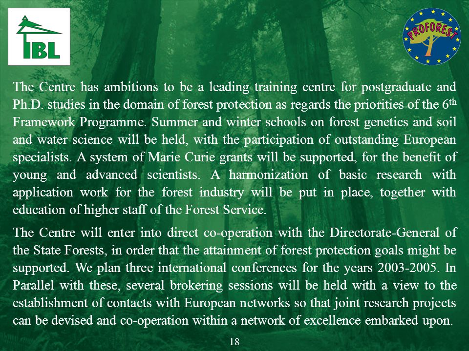 The Centre has ambitions to be a leading training centre for postgraduate and Ph.D. studies in the domain of forest protection as regards the prioriti