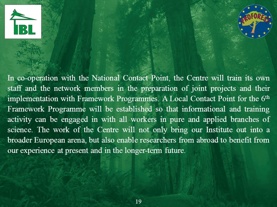 In co-operation with the National Contact Point, the Centre will train its own staff and the network members in the preparation of joint projects and