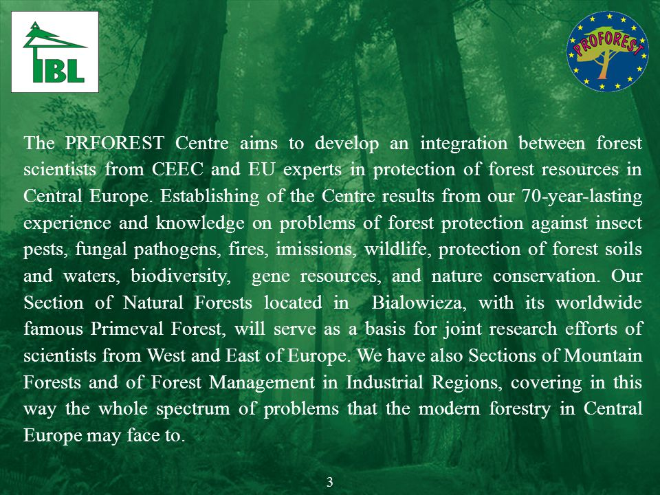 The PRFOREST Centre aims to develop an integration between forest scientists from CEEC and EU experts in protection of forest resources in Central Eur