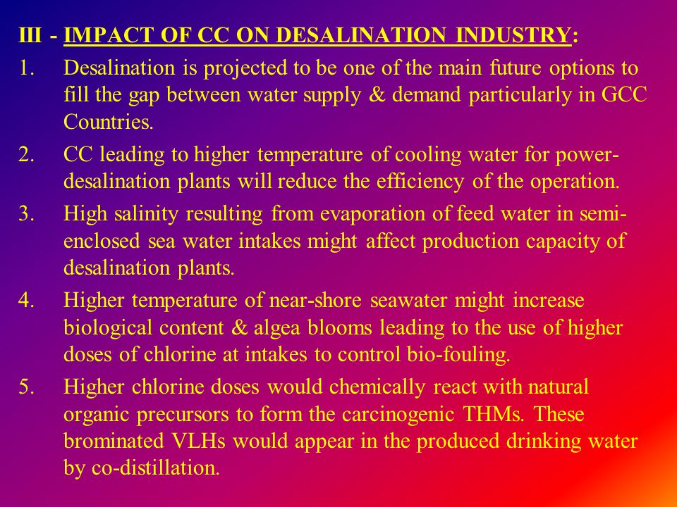 III - IMPACT OF CC ON DESALINATION INDUSTRY: 1.Desalination is projected to be one of the main future options to fill the gap between water supply & d
