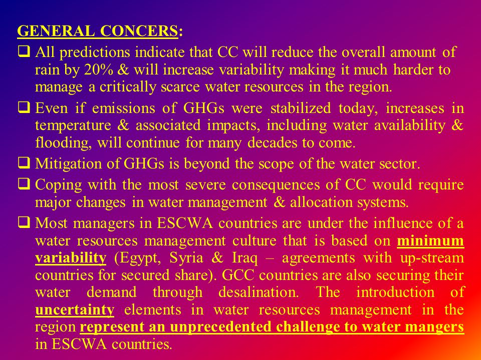 GENERAL CONCERS:  All predictions indicate that CC will reduce the overall amount of rain by 20% & will increase variability making it much harder to