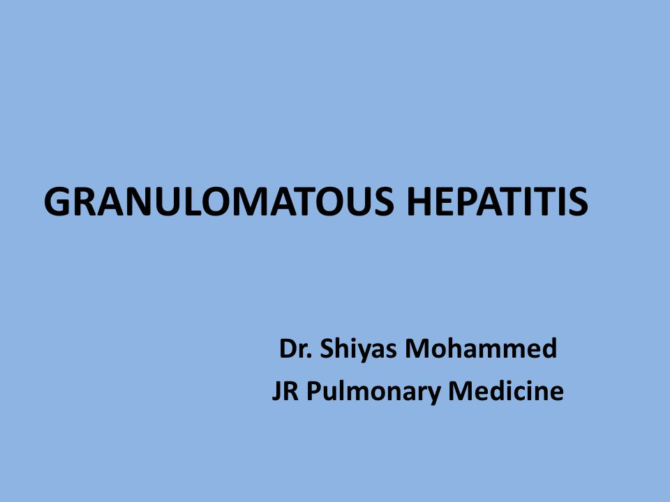 GRANULOMATOUS HEPATITIS Dr. Shiyas Mohammed JR Pulmonary Medicine
