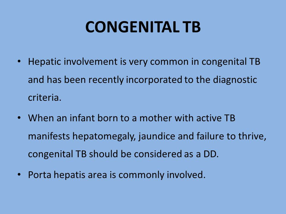 CONGENITAL TB Hepatic involvement is very common in congenital TB and has been recently incorporated to the diagnostic criteria.
