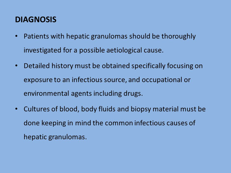 DIAGNOSIS Patients with hepatic granulomas should be thoroughly investigated for a possible aetiological cause.