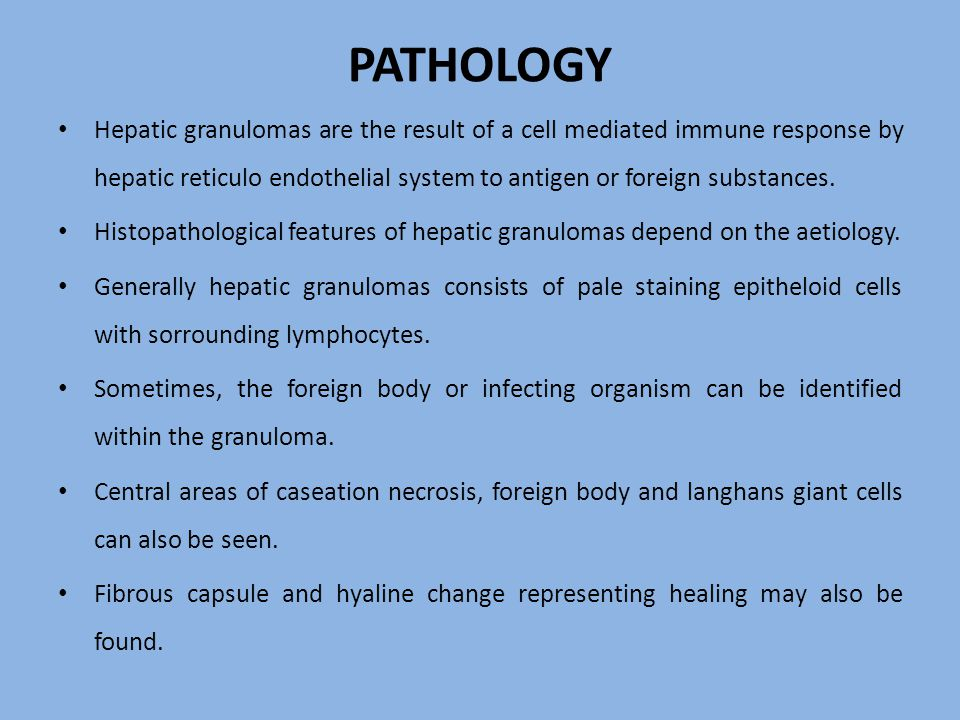 PATHOLOGY Hepatic granulomas are the result of a cell mediated immune response by hepatic reticulo endothelial system to antigen or foreign substances