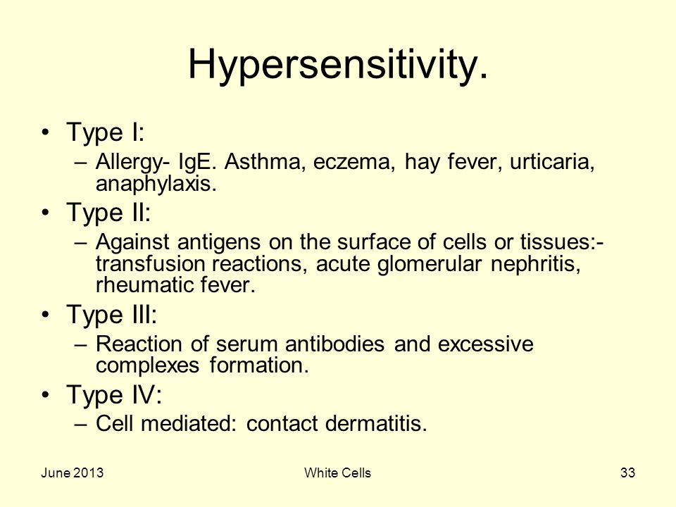 June 2013White Cells33 Hypersensitivity. Type I: –Allergy- IgE.