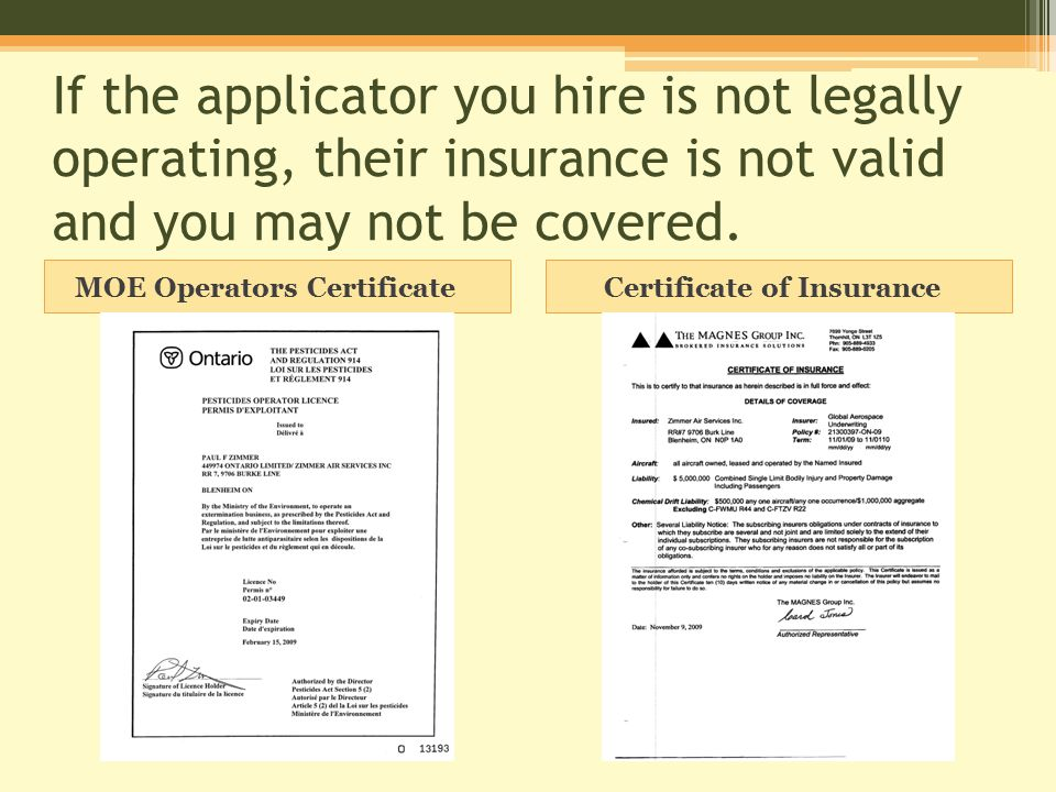 If the applicator you hire is not legally operating, their insurance is not valid and you may not be covered.