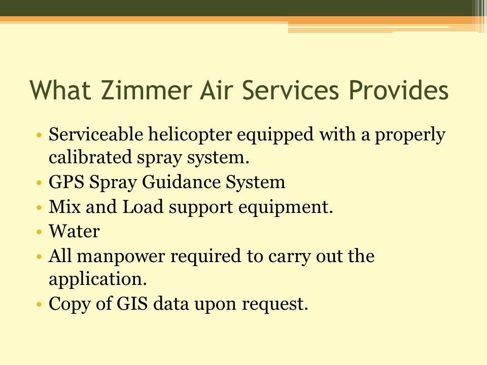 What Zimmer Air Services Provides Serviceable helicopter equipped with a properly calibrated spray system.