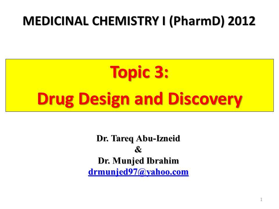 1 MEDICINAL CHEMISTRY I (PharmD) 2012 Topic 3: Drug Design and Discovery Dr. Tareq Abu-Izneid & Dr. Munjed Ibrahim drmunjed97@yahoo.com