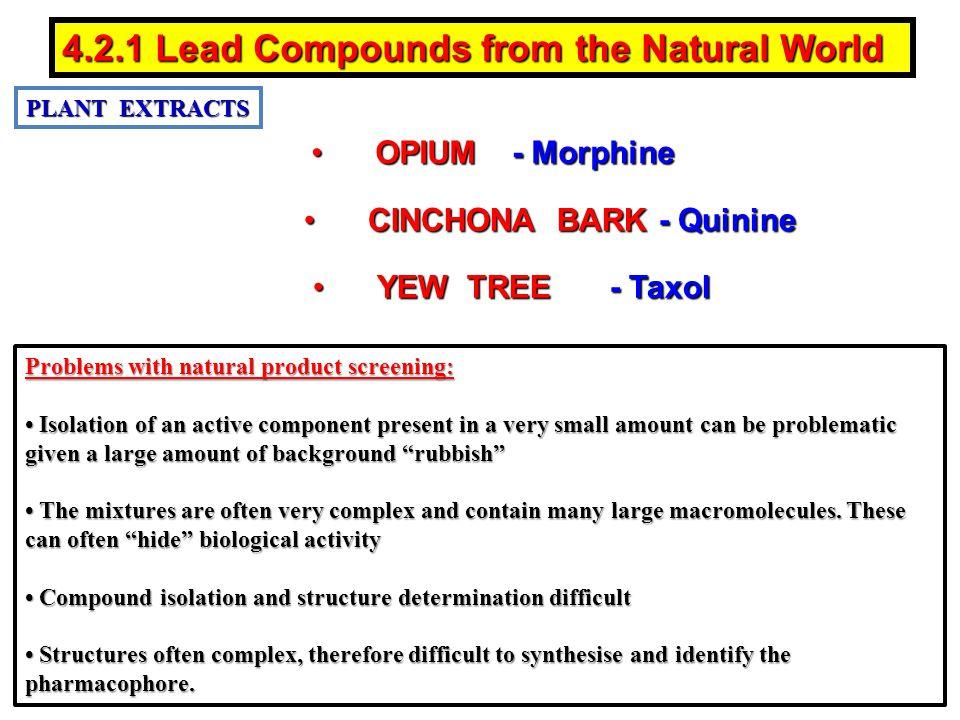 PLANT EXTRACTS OPIUM - MorphineOPIUM - Morphine CINCHONA BARK - QuinineCINCHONA BARK - Quinine YEW TREE - TaxolYEW TREE - Taxol 4.2.1 Lead Compounds f