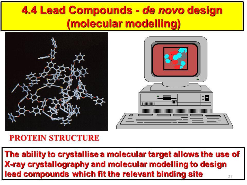 PROTEIN STRUCTURE 27 4.4 Lead Compounds - de novo design (molecular modelling) (molecular modelling) The ability to crystallise a molecular target all
