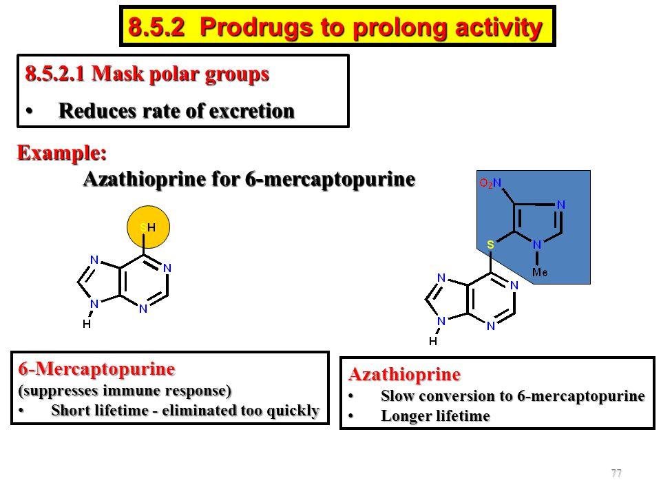 Example: Azathioprine for 6-mercaptopurine 6-Mercaptopurine (suppresses immune response) Short lifetime - eliminated too quicklyShort lifetime - elimi