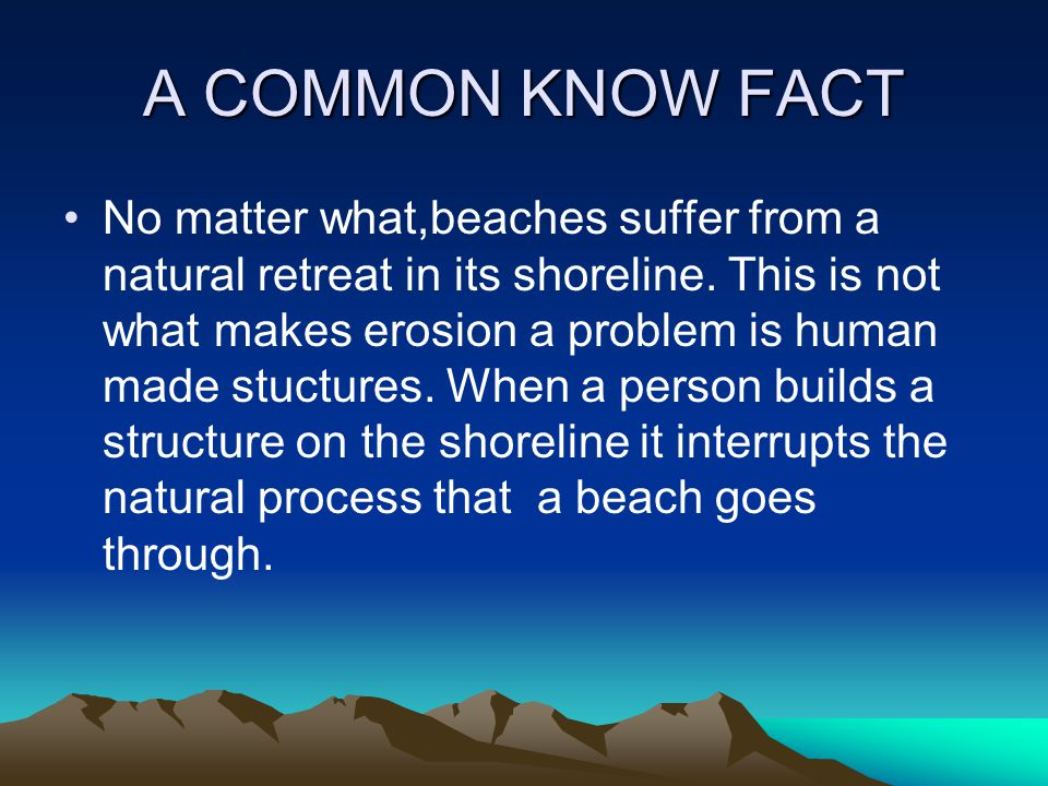 A COMMON KNOW FACT No matter what,beaches suffer from a natural retreat in its shoreline.