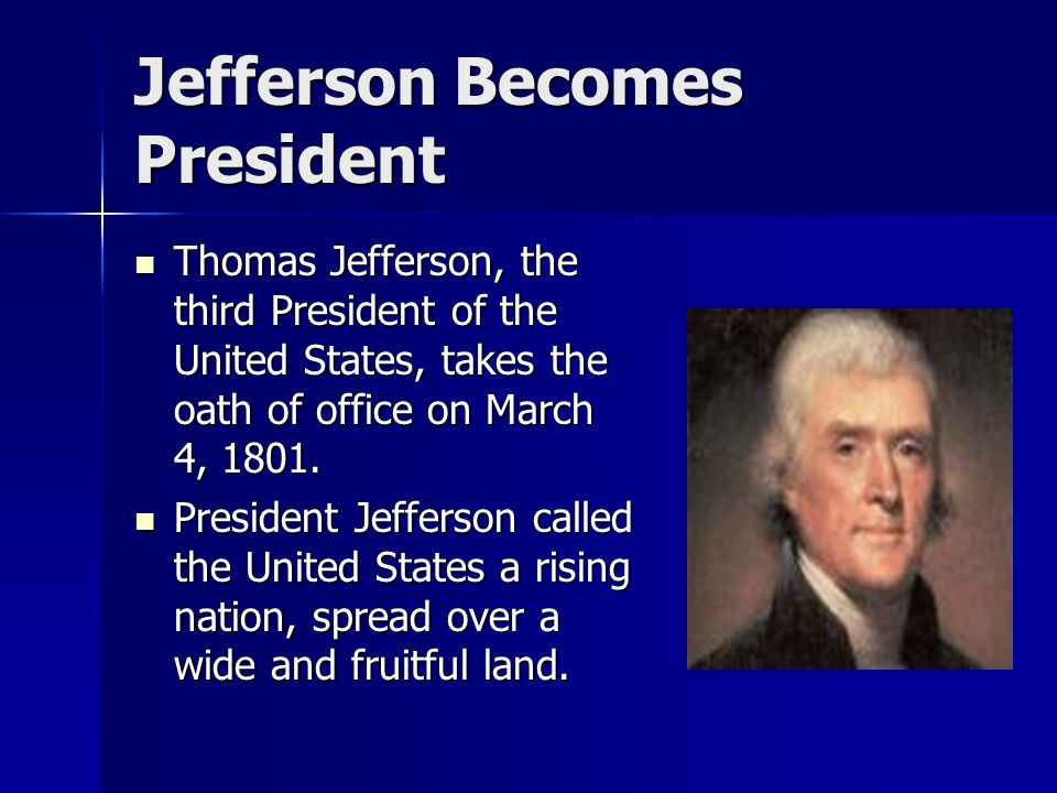 Jefferson Becomes President Thomas Jefferson, the third President of the United States, takes the oath of office on March 4, 1801.