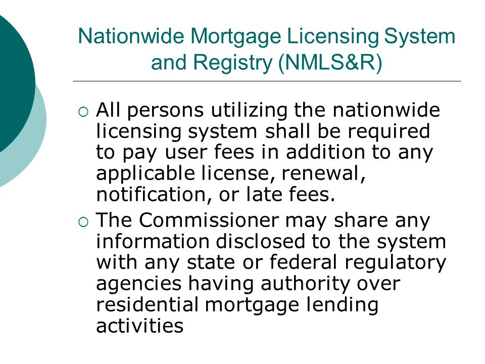 Nationwide Mortgage Licensing System and Registry (NMLS&R)  All persons utilizing the nationwide licensing system shall be required to pay user fees in addition to any applicable license, renewal, notification, or late fees.