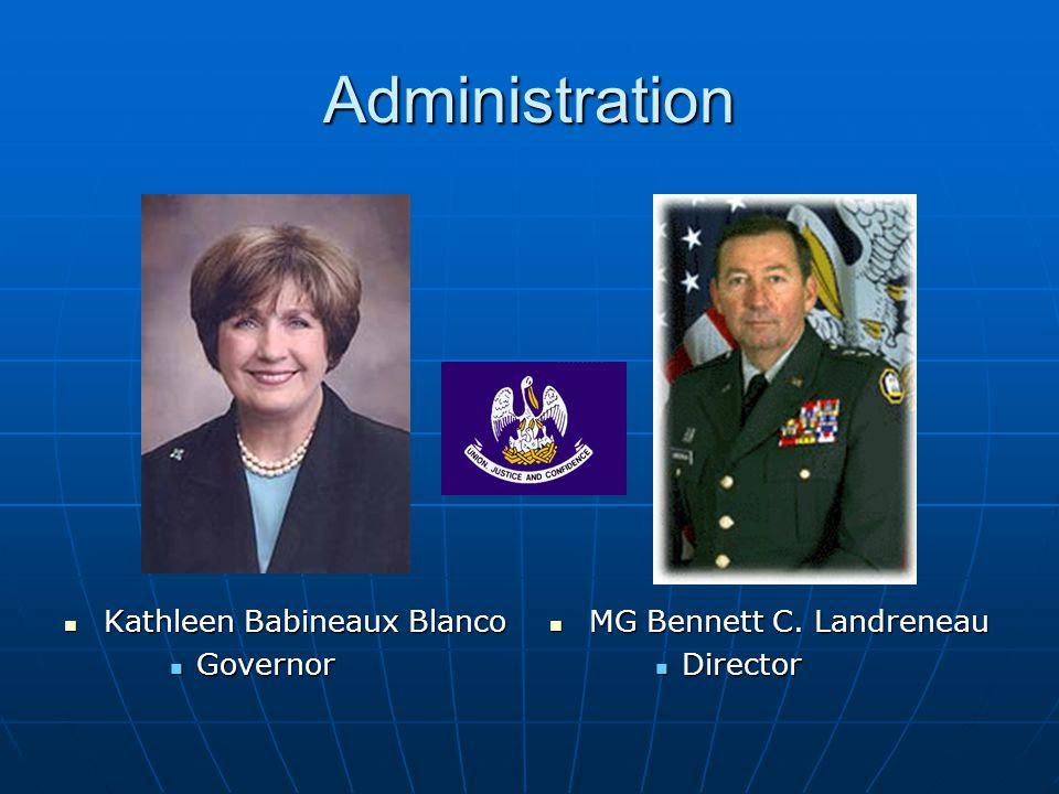 Administration Kathleen Babineaux Blanco Kathleen Babineaux Blanco Governor Governor MG Bennett C.