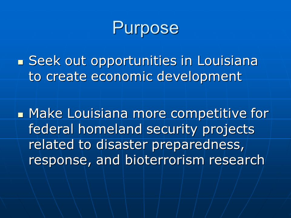 Purpose Seek out opportunities in Louisiana to create economic development Seek out opportunities in Louisiana to create economic development Make Lou