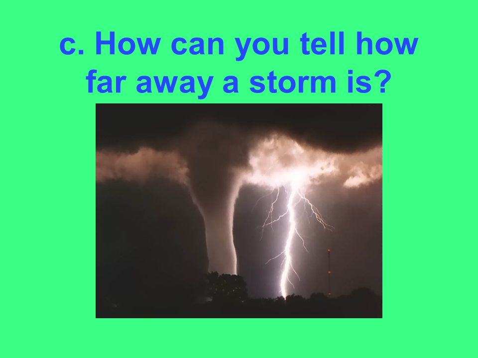 c. How can you tell how far away a storm is?