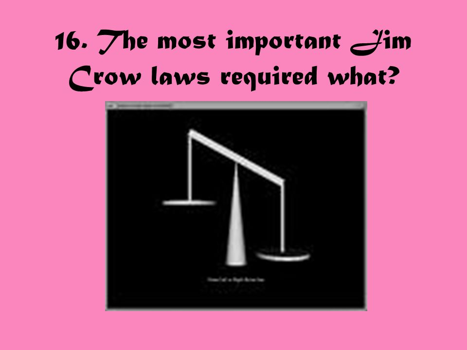 16. The most important Jim Crow laws required what