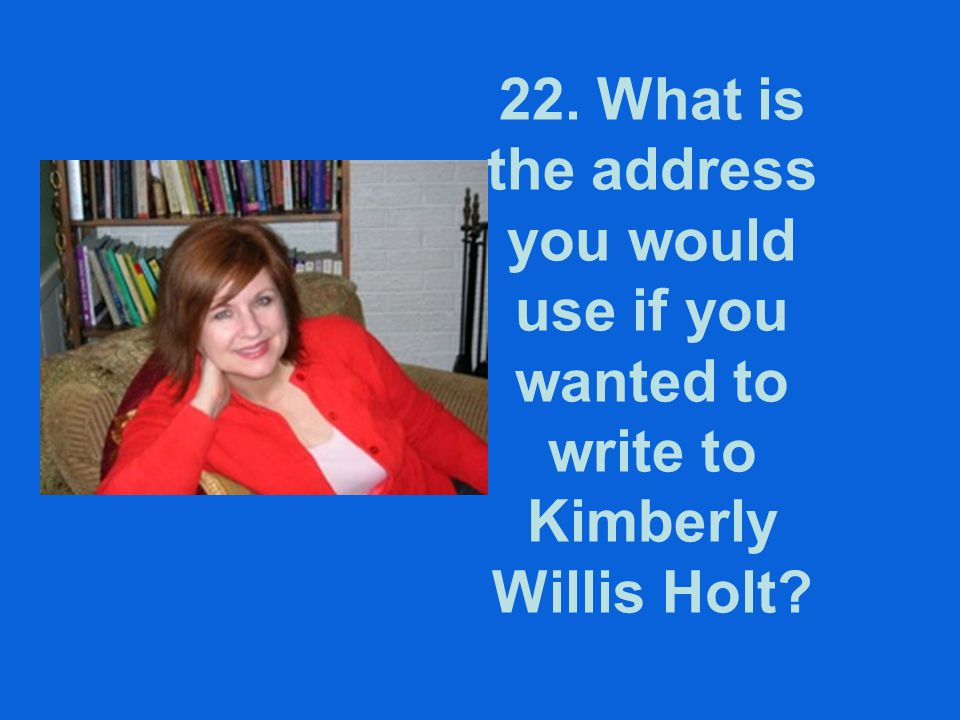 22. What is the address you would use if you wanted to write to Kimberly Willis Holt