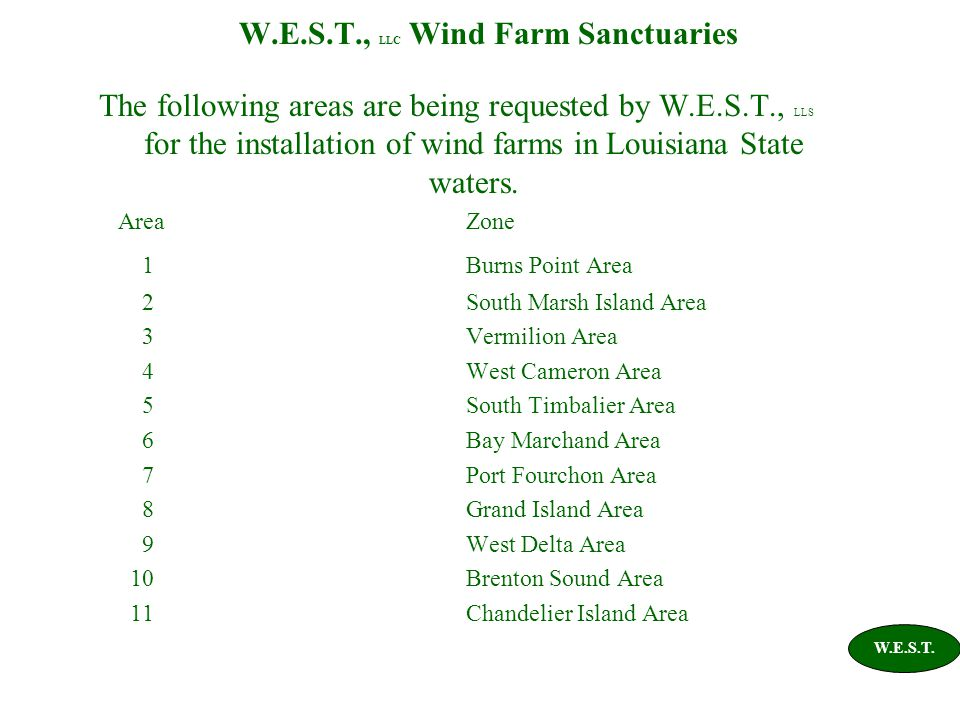 W.E.S.T., LLC Wind Farm Sanctuaries W.E.S.T. The following areas are being requested by W.E.S.T., LLS for the installation of wind farms in Louisiana
