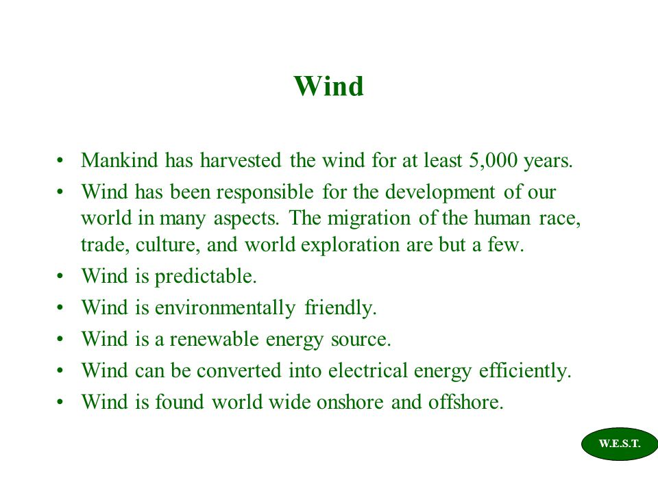 Wind Mankind has harvested the wind for at least 5,000 years. Wind has been responsible for the development of our world in many aspects. The migratio