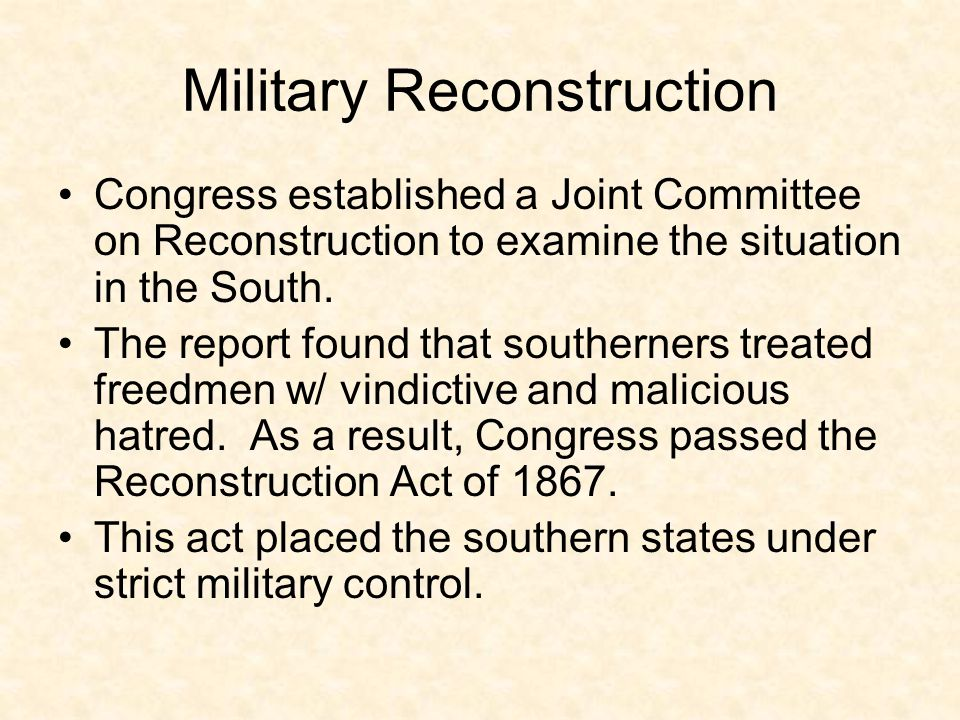 Military Reconstruction Congress established a Joint Committee on Reconstruction to examine the situation in the South. The report found that southern