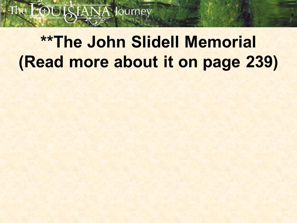 **The John Slidell Memorial (Read more about it on page 239)