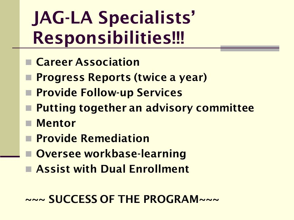 JAG-LA Specialists' Responsibilities!!! Career Association Progress Reports (twice a year) Provide Follow-up Services Putting together an advisory com