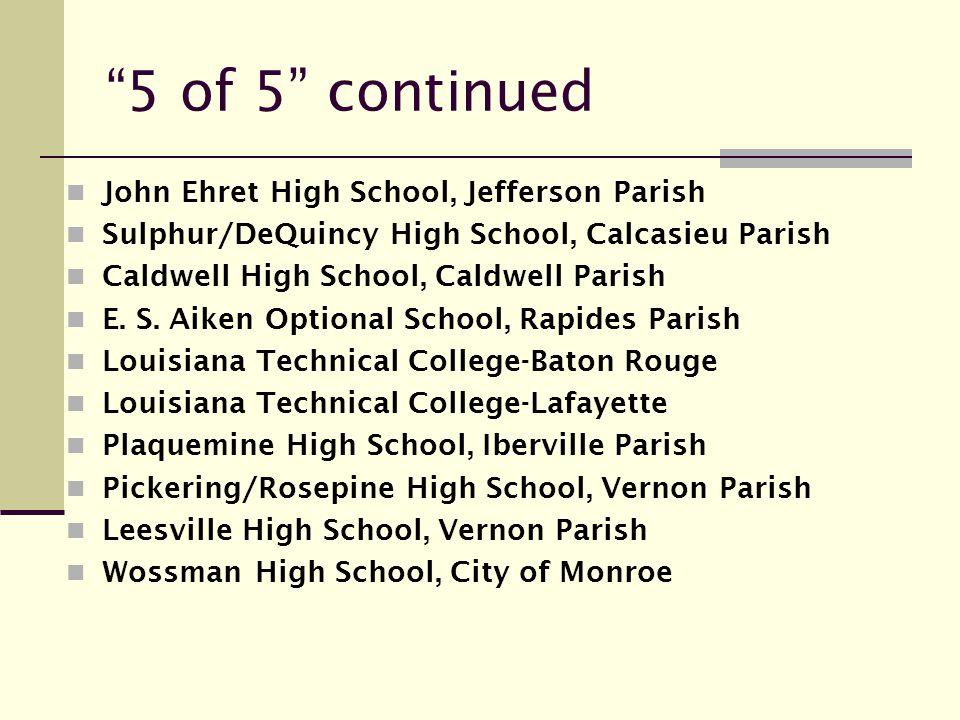 5 of 5 continued John Ehret High School, Jefferson Parish Sulphur/DeQuincy High School, Calcasieu Parish Caldwell High School, Caldwell Parish E.