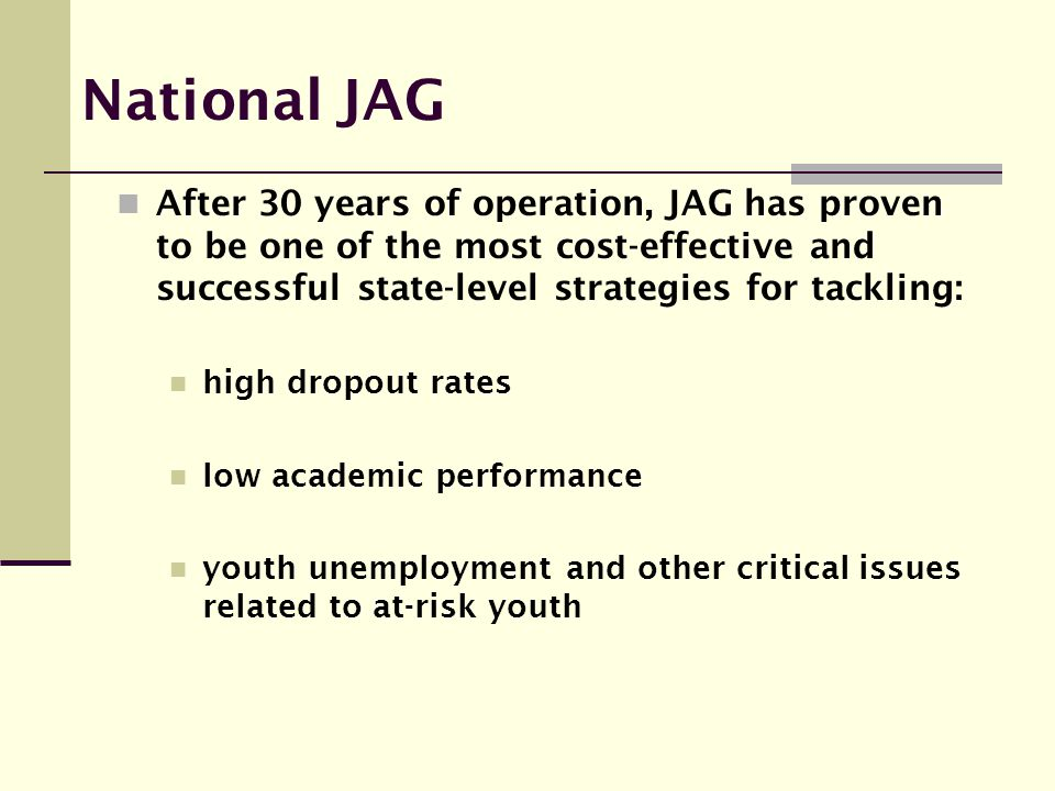 National JAG After 30 years of operation, JAG has proven to be one of the most cost-effective and successful state-level strategies for tackling: high