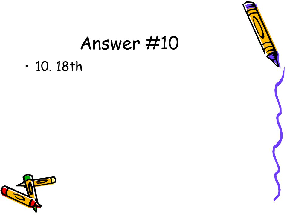 Answer #10 10. 18th