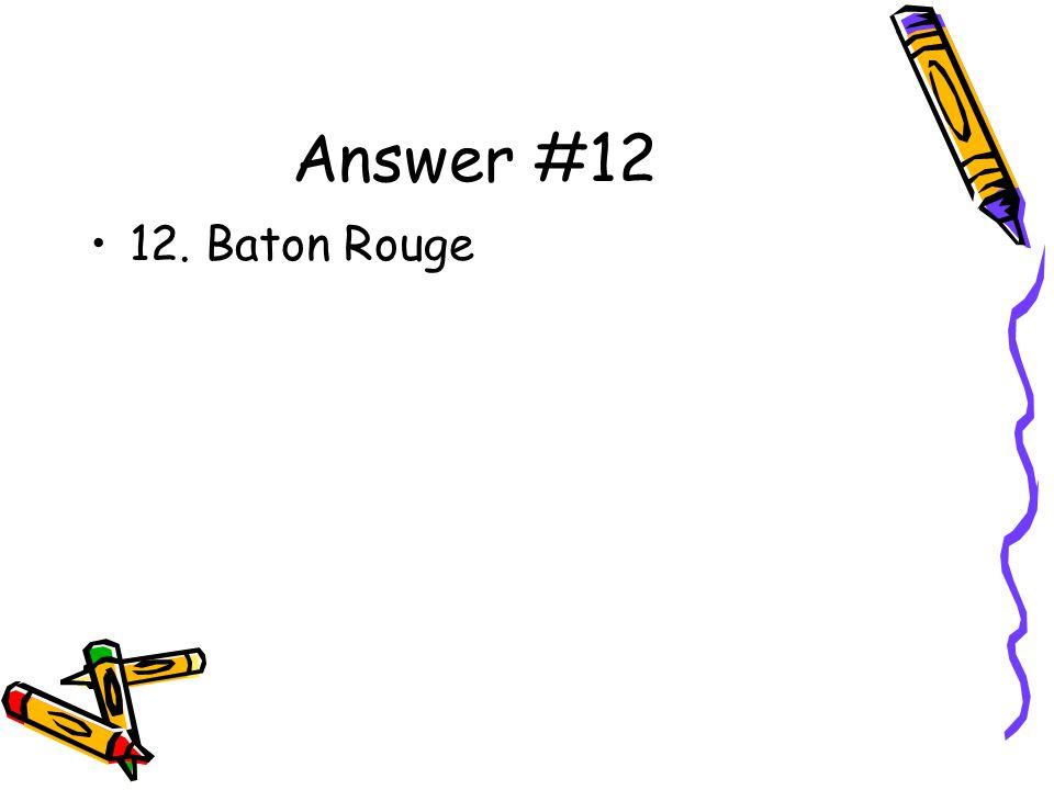 Answer #12 12. Baton Rouge