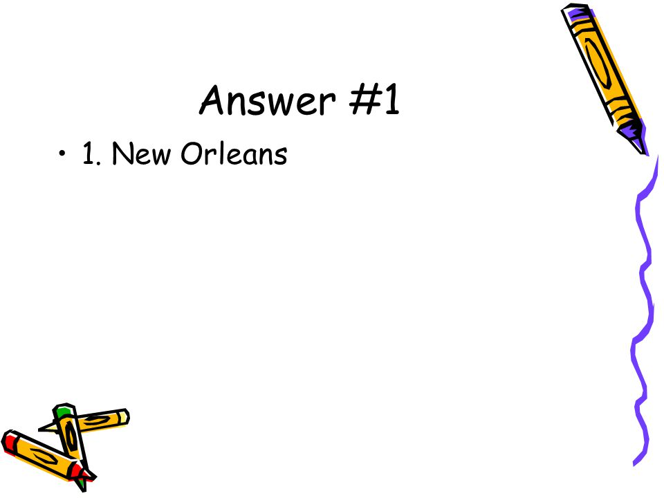 Answer #1 1. New Orleans