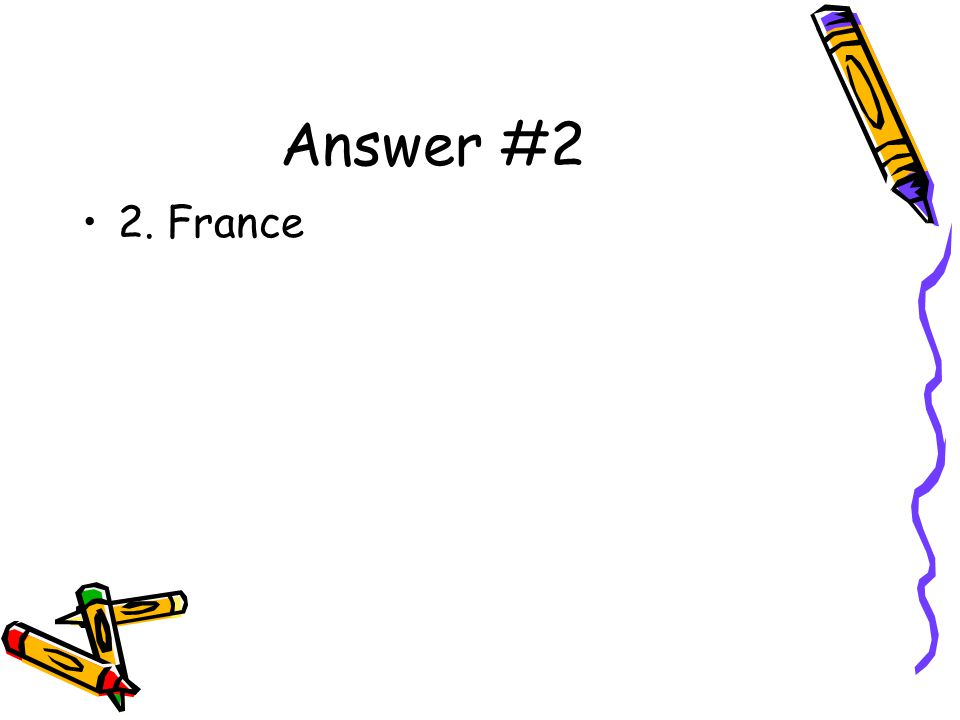 Answer #2 2. France