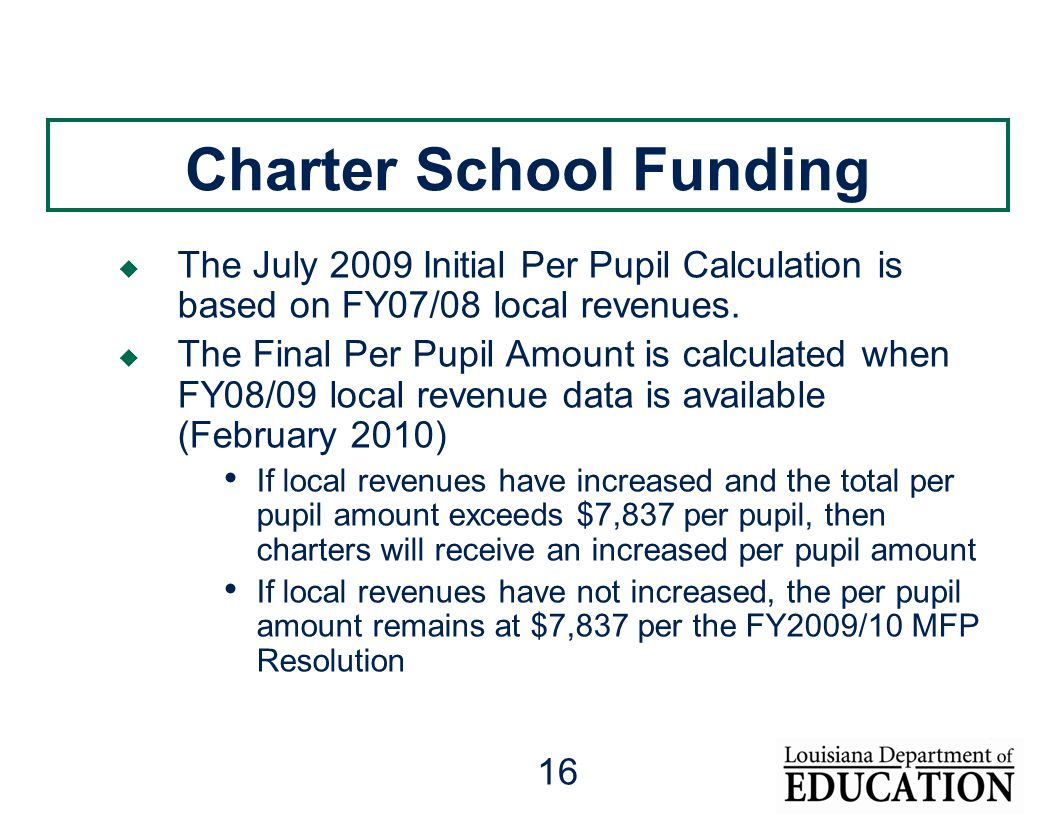 16 Charter School Funding  The July 2009 Initial Per Pupil Calculation is based on FY07/08 local revenues.